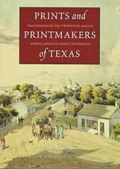 Prints and Printmakers of Texas: Proceedings of the Twentieth Annual North American Print Conference - Tyler, Ronnie C. North American Print Conference
