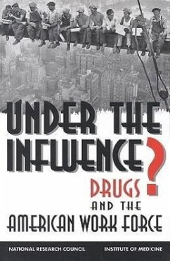 Under the Influence?:: Drugs and the American Work Force - National Research Council National Research Council, Institute Of Normand