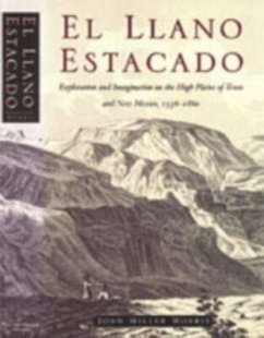 El Llano Estacado: Exploration and Imagination on the High Plains of Texas and New Mexico, 15361860 - Morris, John Miller
