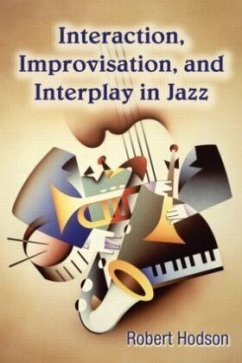 Interaction, Improvisation, and Interplay in Jazz - Hodson, Robert