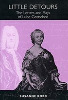 Little Detours: The Letters and Plays of Luise Gottsched (1713-1762) - Kord, Susanne