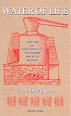 Water of Life: A History of Wine-Distilling and Spirits: 500 BC - AD 2000