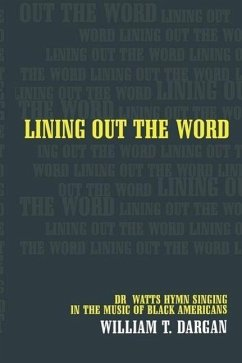 Lining Out the Word: Dr. Watts Hymn Singing in the Music of Black Americans - Dargan, William T.
