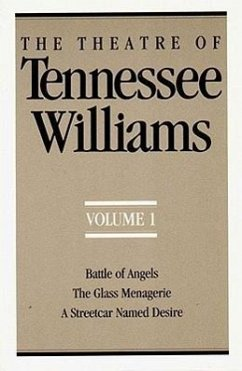 The Theatre of Tennessee Williams, Volume I: Battle of Angels, the Glass Menagerie, a Streetcar Named Desire - Williams, Tennessee
