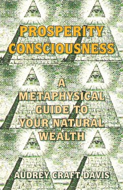 Prosperity Consciousness: A Metaphysical Guide to Your Natural Wealth - Davis, Audrey Craft