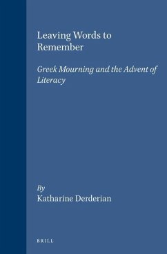 Leaving Words to Remember: Greek Mourning and the Advent of Literacy - Derderian, Katharine