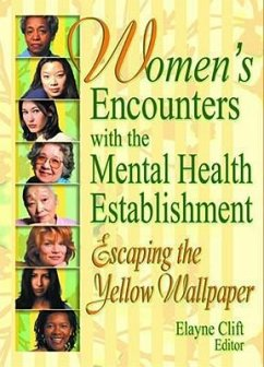 Women's Encounters with the Mental Health Establishment: Escaping the Yellow Wallpaper - Herausgeber: Clift, Elayne