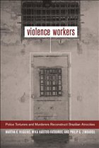 Violence Workers: Police Torturers and Murderers Reconstruct Brazilian Atrocities - Huggins, Martha Knisely Haritos-Fatouros, Mika Zimbardo, Philip G.
