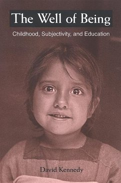 The Well of Being: Childhood, Subjectivity, and Education - Kennedy, David