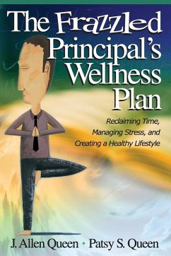 The Frazzled Principal's Wellness Plan: Reclaiming Time, Managing Stress, and Creating a Healthy Lifestyle - Queen, J. (James) Allen Queen, Patsy S.