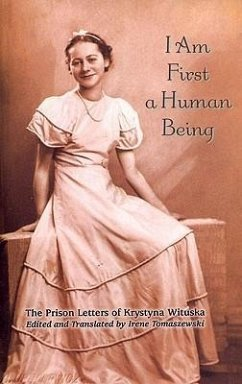 I Am First a Human Being: The Prison Letters of Krystyna Wituska - Wituska, Krystyna
