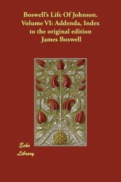 Boswell's Life of Johnson. Volume VI: Addenda, Index to the Original Edition - Boswell, James