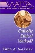 What Are They Saying about Catholic Ethical Method? - Salzman, Todd