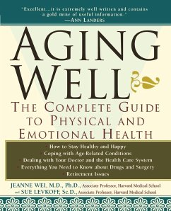 Aging Well: The Complete Guide to Physical and Emotional Health - Wei, Jeanne Y. Levkoff, Sue
