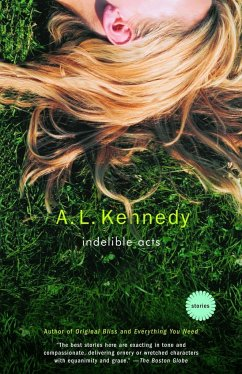 Indelible Acts: Stories - Kennedy, A. L.
