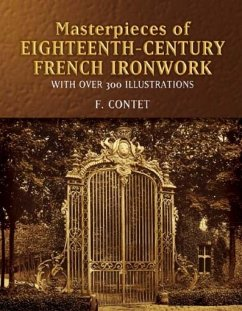 Masterpieces of Eighteenth-Century French Ironwork: With Over 300 Illustrations - Herausgeber: Contet, F.