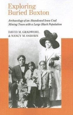 Exploring Buried Buxton: Archaeology of an Abandoned Iowa Coal Mining Town with a Large Black Population - Gradwohl, David M. Osborn, Nancy M.