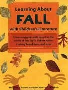 Learning about Fall with Children's Literature: Cross-Curricular Units Based on the Works of Eric Carle, Robert Kalan, Ludwig Bemelmans, and More - Bryant, Margaret A. Keiper, Marjorie Petit, Anne