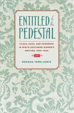 Entitled to the Pedestal: Place, Race, and Progress in White Southern Women's Writing,1920-1945 - Lewis, Nghana Tamu
