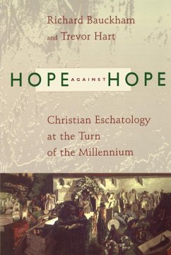 Hope Against Hope: Christian Eschatology at the Turn of the Millennium - Bauckham, Richard Hart, Trevor Hart, Trevor