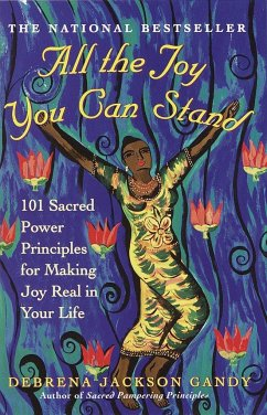All the Joy You Can Stand: 101 Sacred Power Principles for Making Joy Real in Your Life - Gandy, Debrena Jackson