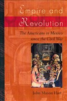 Empire and Revolution: The Americans in Mexico Since the Civil War - Hart, John Mason