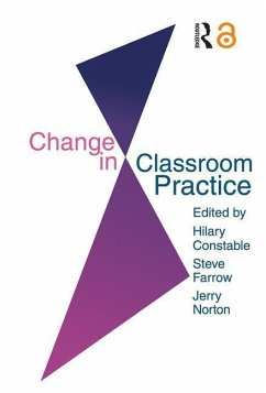 Change in Classroom Practice - Herausgeber: Constable, Hilary Norton, Jerry Farrow, Steve