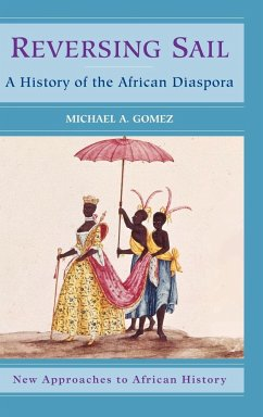 Reversing Sail: A History of the African Diaspora - Gomez, Michael