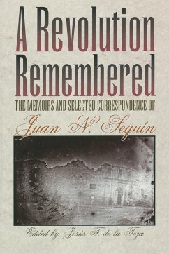 A Revolution Remembered: The Memoirs and Selected Correspondence of Juan N. Seguin - Seguin, Juan Nepomuceno