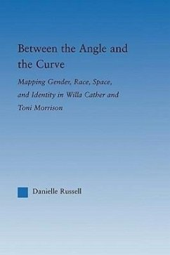 Between the Angle and the Curve: Mapping Gender, Race, Space, and Identity in Willa Cather and Toni Morrison - Russell, Danielle