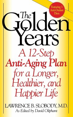 The Golden Years: A 12-Step Anti-Aging Plan for a Longer, Healthier, and Happier Life - Herausgeber: Slobody, Lawrence B. Oliphant, David