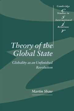 Theory of the Global State: Globality as an Unfinished Revolution - Shaw, Martin Martin, Shaw