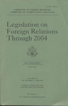 Legislation on Foreign Relations Through 2004, V. 1b - Dirigent: House (U S ) Committee on International Senate (U S ) Committee on Foreign Relat
