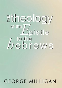 Theology of the Epistle to the Hebrews - Milligan, George B. D.