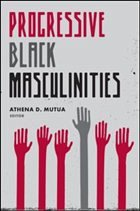 Progressive Black Masculinities? - Mutua, Athena
