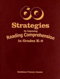 60 Strategies for Improving Reading Comprehension in Grades K-8 - Jonson, Kathleen Feeney