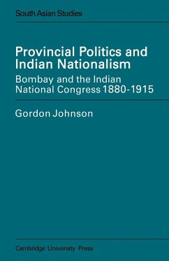 Provincial Politics and Indian Nationalism: Bombay and the Indian National Congress 1880-1915 - Johnson, Eric Ed. Johnson, Gordon Johnson, Eric Ed