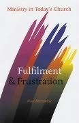 Fulfilment and Frustration: Ministry in Today's Church - Abernethy, Alan