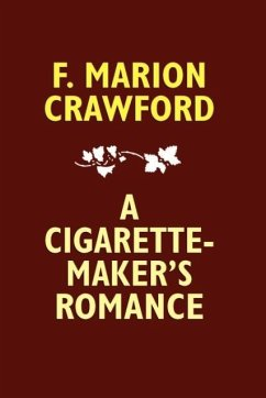 A Cigarette-Maker's Romance - Crawford, F. Marion
