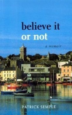 Believe It or Not: A Memoir - Semple, Patrick