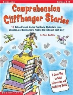 Comprehension Cliffhanger Stories: 15 Action-Packed Stories That Invite Students to Infer, Visualize, and Summarize to Predict the Ending of Each Stor - Conklin, Tom