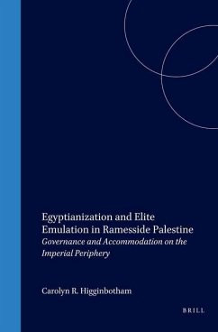 Egyptianization and Elite Emulation in Ramesside Palestine: Governance and Accommodation on the Imperial Periphery - Higginbotham, Carolyn R.