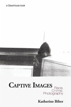 Captive Images: Race, Crime, Photography - Biber, Katherine