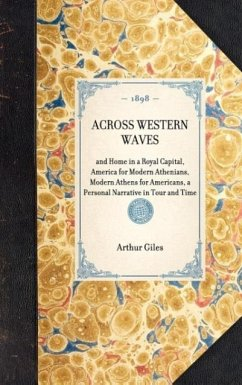 ACROSS WESTERN WAVESand Home in a Royal Capital, America for Modern Athenians, Modern Athens for Americans, a Personal Narrative in Tour and Time - Arthur Giles