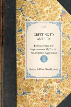 Greeting to America: Reminiscences and Impressions of My Travels, Kindergarten Suggestions - Bulow-Wendhausen, Bertha