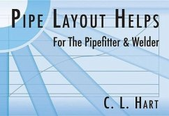Pipe Layout Helps for the Pipefitter and Welder - Hart, C. L.