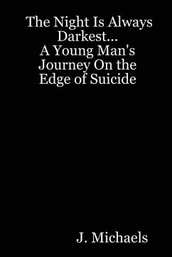 The Night Is Always Darkest... a Young Man's Journey on the Edge of Suicide - Michaels, J.
