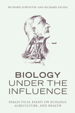 Biology Under the Influence: Dialectical Essays on Ecology, Agriculture, and Health - Lewontin, Richard Levins, Richard