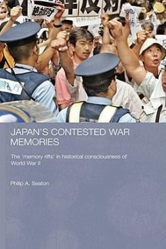 Japan's Contested War Memories: The Memory Rifts in Historical Consciousness of World War II - Seaton, Philip