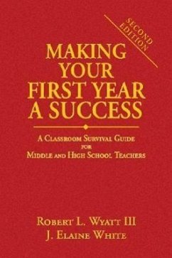Making Your First Year a Success: A Classroom Survival Guide for Middle and High School Teachers - Wyatt, Robert L. , III White, J. Elaine Wyatt, Robert L.
